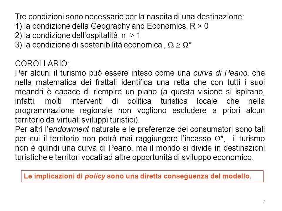 7 Tre condizioni sono necessarie per la nascita di una destinazione: 1) la condizione della Geography and Economics, R > 0 2) la condizione dellospita