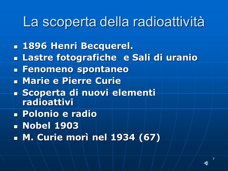 7 La scoperta della radioattività 1896 Henri Becquerel. 1896 Henri Becquerel. Lastre fotografiche e Sali di uranio Lastre fotografiche e Sali di urani