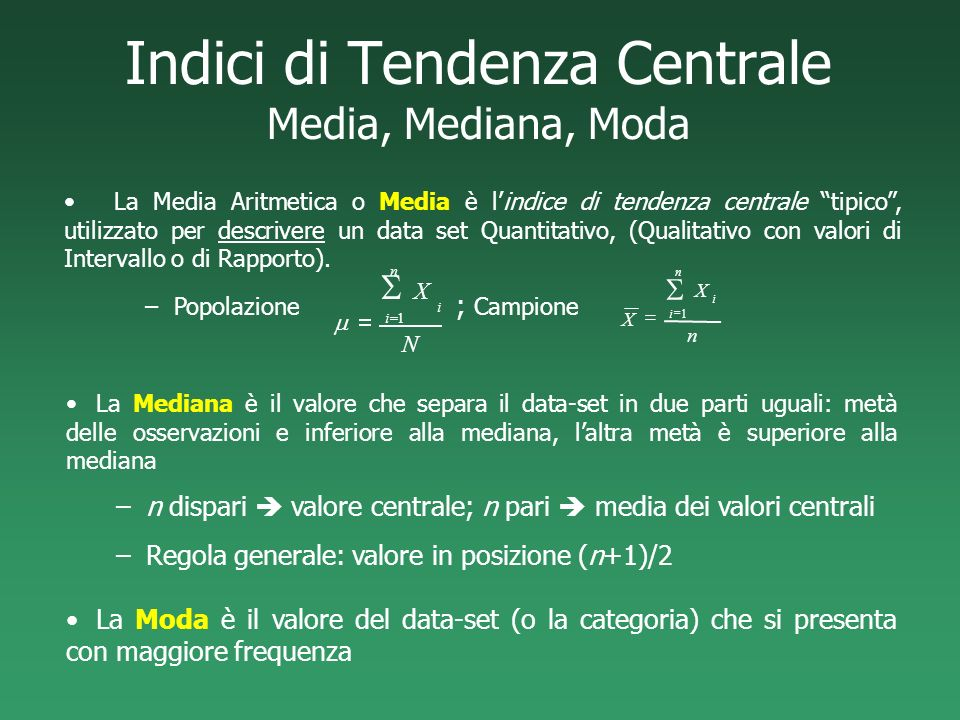 Indici di Tendenza Centrale Media, Mediana, Moda La Mediana è il valore che separa il data-set in due parti uguali: metà delle osservazioni e inferior
