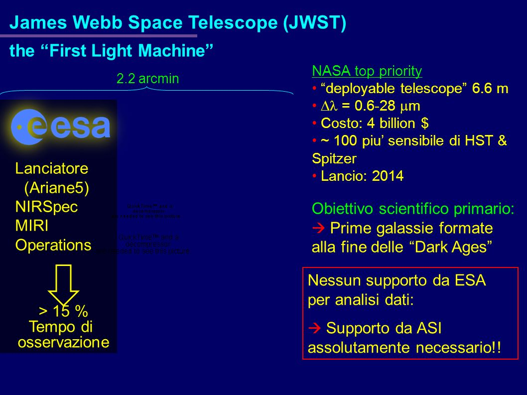 James Webb Space Telescope (JWST) the First Light Machine Obiettivo scientifico primario: Prime galassie formate alla fine delle Dark Ages Nessun supp
