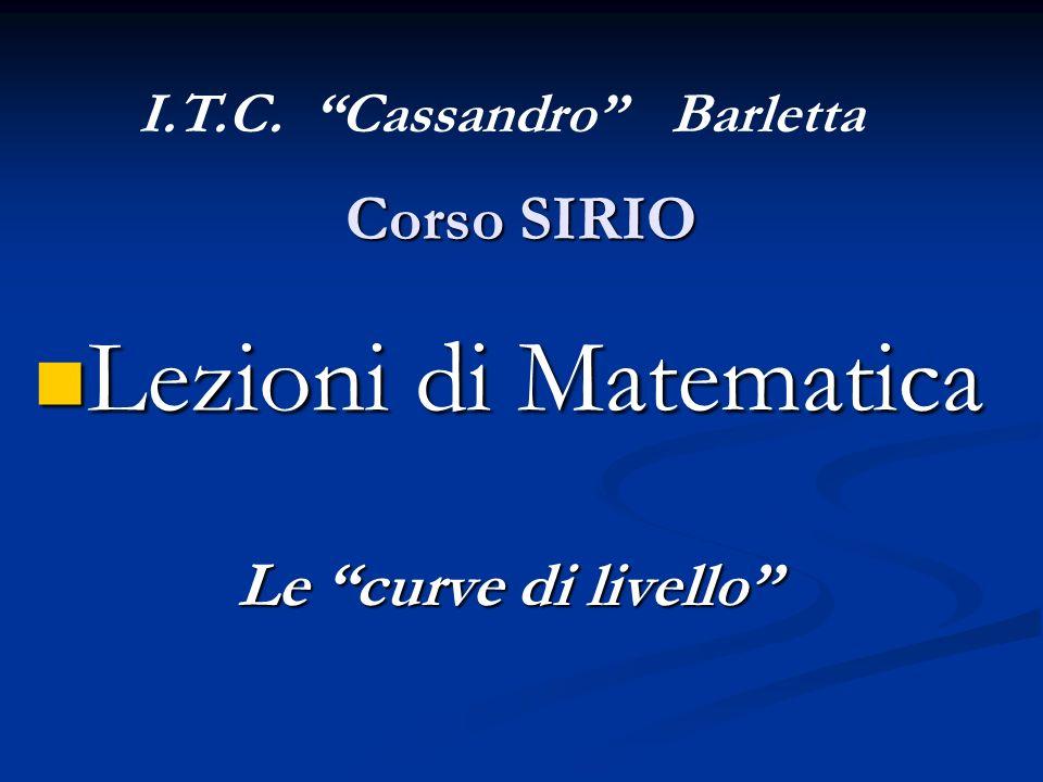 Corso SIRIO Lezioni di Matematica Lezioni di Matematica Le curve di livello I.T.C. Cassandro Barletta