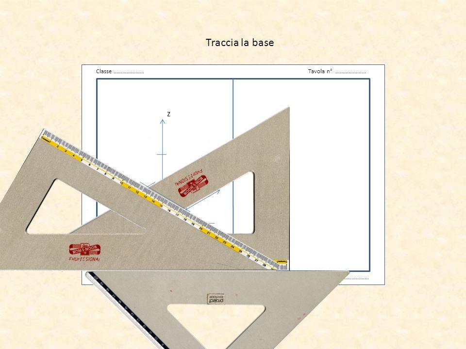 v Classe …………………Tavola n° ………………… Data …………………Cognome Nome ……………………… z x y Traccia ora la rette verticali parallele allasse z