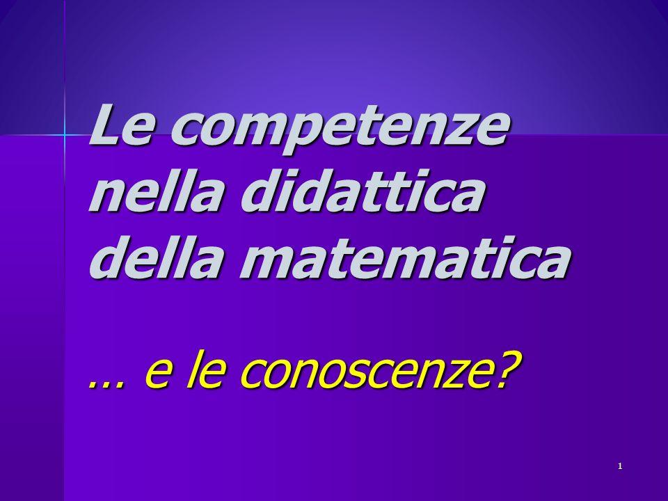 Le competenze nella didattica della matematica … e le conoscenze? 1