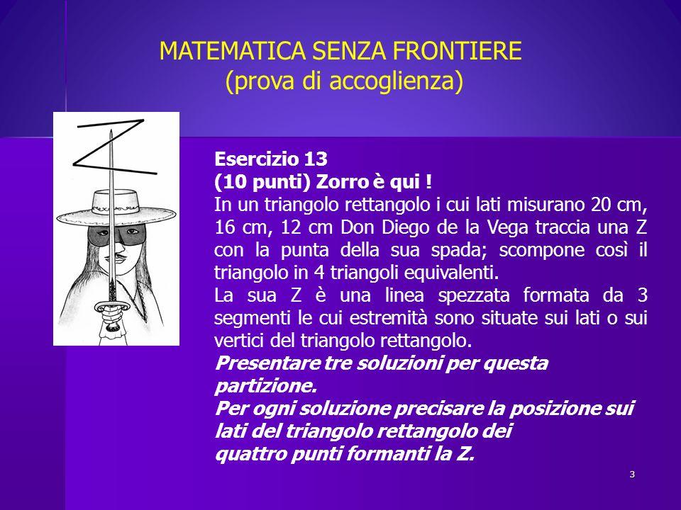 Esercizio 13 (10 punti) Zorro è qui ! In un triangolo rettangolo i cui lati misurano 20 cm, 16 cm, 12 cm Don Diego de la Vega traccia una Z con la pun