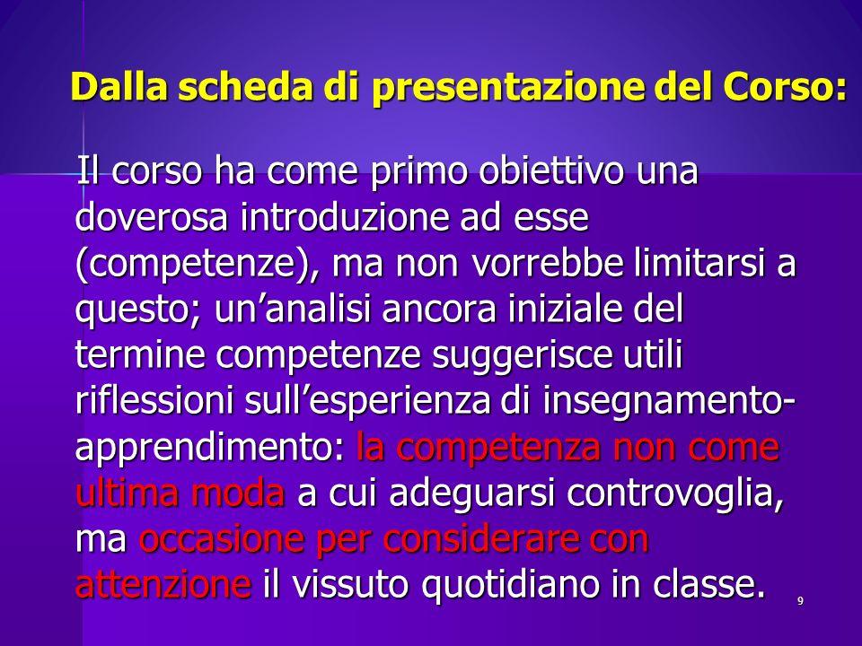 Dalla scheda di presentazione del Corso: Il corso ha come primo obiettivo una doverosa introduzione ad esse (competenze), ma non vorrebbe limitarsi a