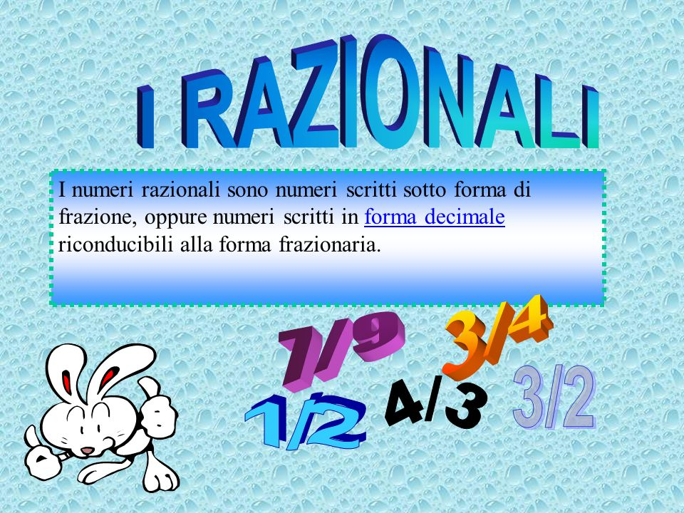 I numeri razionali sono numeri scritti sotto forma di frazione, oppure numeri scritti in forma decimale riconducibili alla forma frazionaria.forma dec