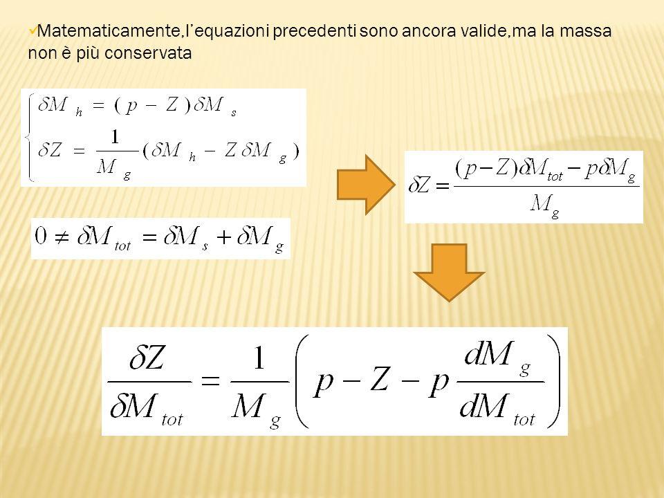 Matematicamente,lequazioni precedenti sono ancora valide,ma la massa non è più conservata