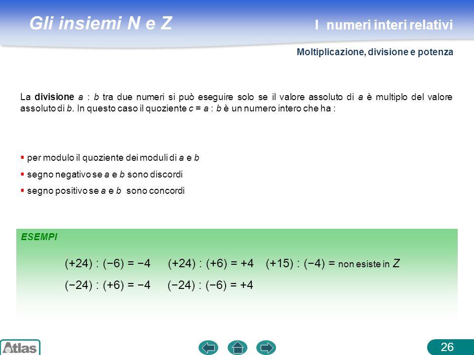 Gli insiemi N e Z ESEMPI La divisione a : b tra due numeri si può eseguire solo se il valore assoluto di a è multiplo del valore assoluto di b. In que