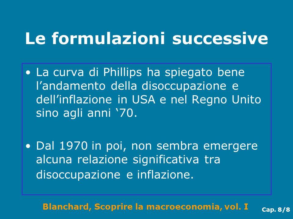 Blanchard, Scoprire la macroeconomia, vol. I Cap. 8/8 Le formulazioni successive La curva di Phillips ha spiegato bene landamento della disoccupazione