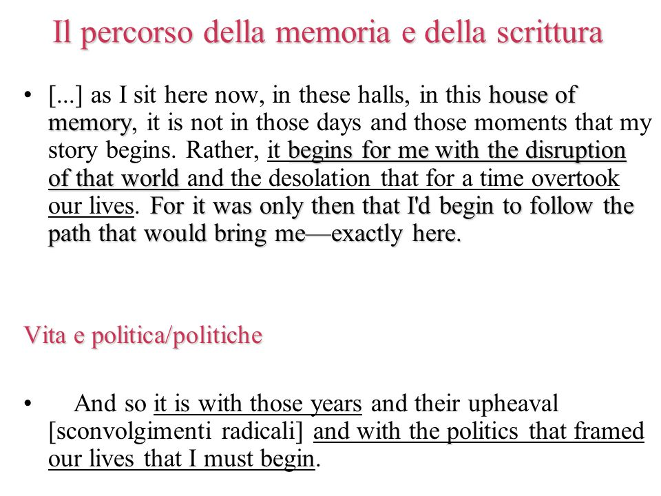 Il percorso della memoria e della scrittura house of memory begins for me with the disruption of that world For it was only then that I'd begin to fol