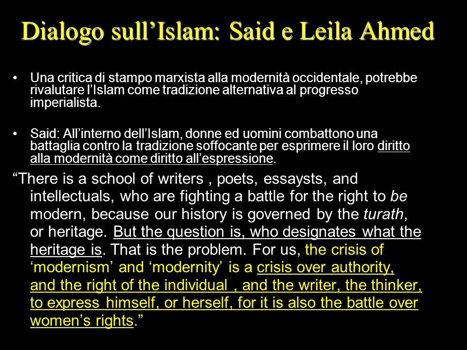 Dialogo sullIslam: Said e Leila Ahmed Una critica di stampo marxista alla modernità occidentale, potrebbe rivalutare lIslam come tradizione alternativ