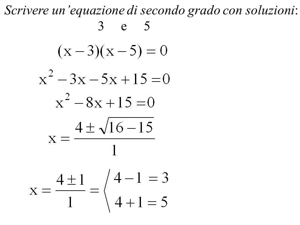 Scrivere unequazione di secondo grado con soluzioni: 3 e 5