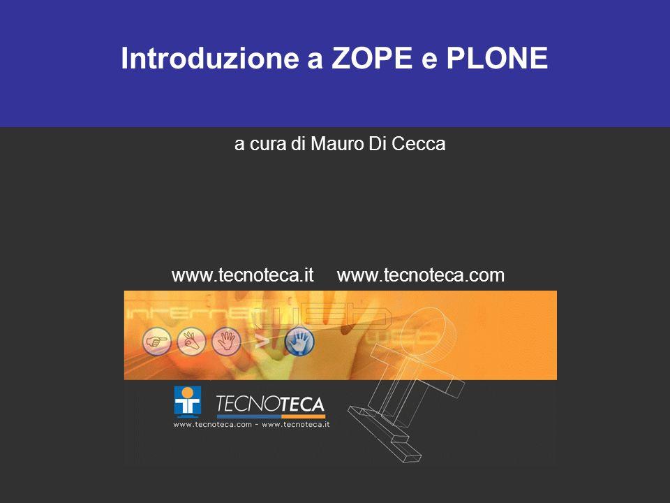 Introduzione a ZOPE e PLONE a cura di Mauro Di Cecca www.tecnoteca.it www.tecnoteca.com