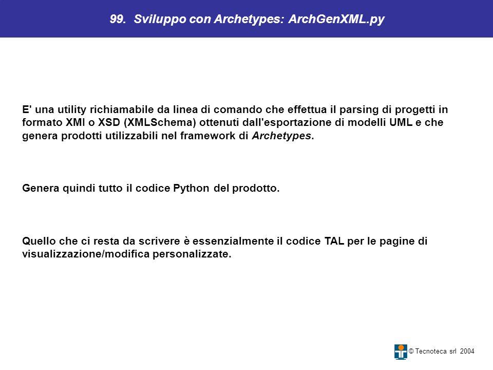 99. Sviluppo con Archetypes: ArchGenXML.py © Tecnoteca srl 2004 E' una utility richiamabile da linea di comando che effettua il parsing di progetti in