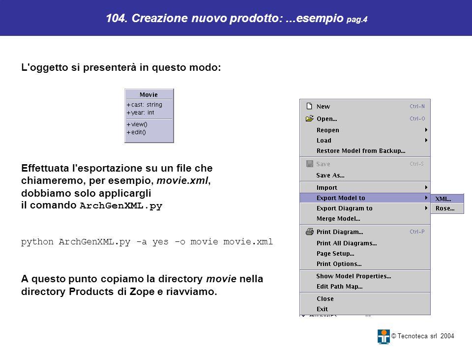 104. Creazione nuovo prodotto:...esempio pag.4 © Tecnoteca srl 2004 L'oggetto si presenterà in questo modo: Effettuata l'esportazione su un file che c