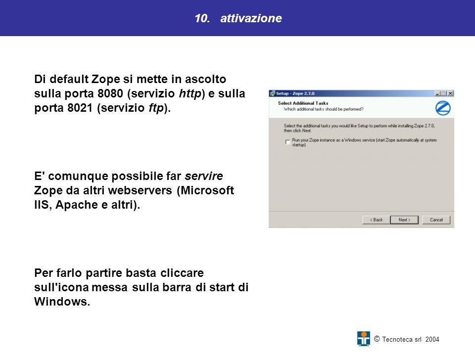 10. attivazione Di default Zope si mette in ascolto sulla porta 8080 (servizio http) e sulla porta 8021 (servizio ftp). E' comunque possibile far serv