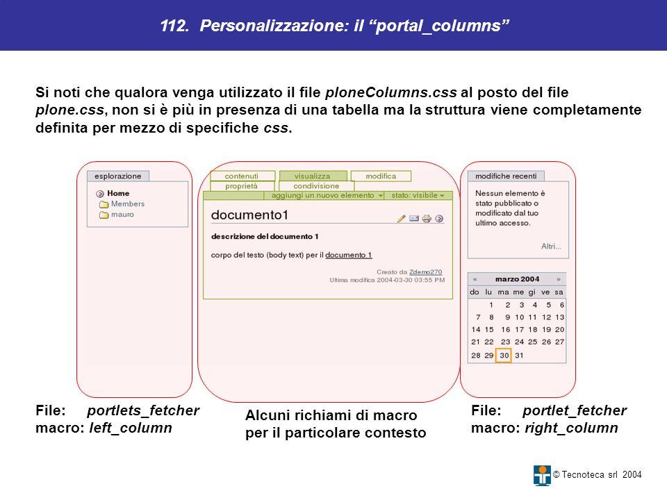 112. Personalizzazione: il portal_columns © Tecnoteca srl 2004 Si noti che qualora venga utilizzato il file ploneColumns.css al posto del file plone.c