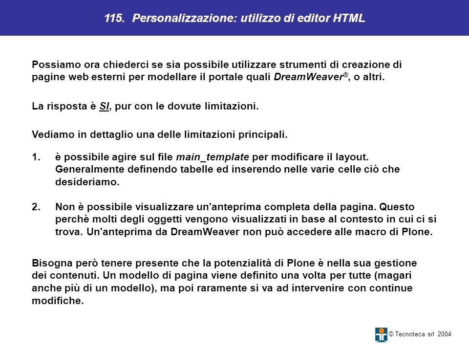 115. Personalizzazione: utilizzo di editor HTML © Tecnoteca srl 2004 Possiamo ora chiederci se sia possibile utilizzare strumenti di creazione di pagi