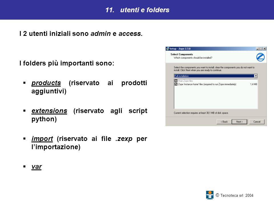 11. utenti e folders I 2 utenti iniziali sono admin e access. I folders più importanti sono: products (riservato ai prodotti aggiuntivi) extensions (r