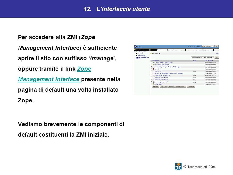 12. Linterfaccia utente Per accedere alla ZMI (Zope Management Interface) è sufficiente aprire il sito con suffisso '/manage', oppure tramite il link
