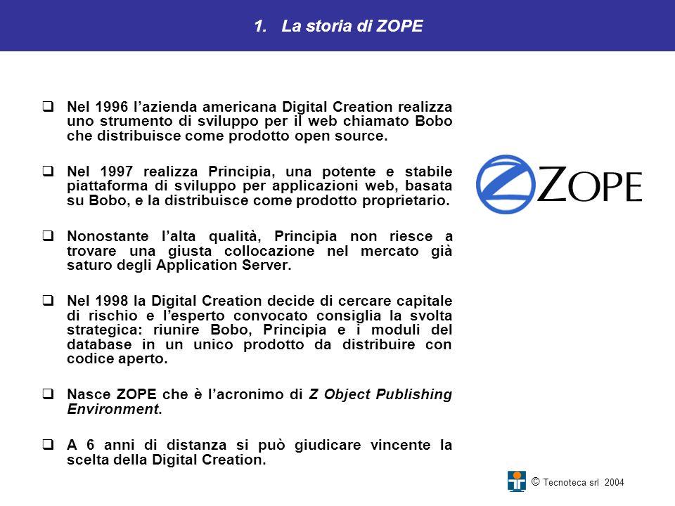 1. La storia di ZOPE Nel 1996 lazienda americana Digital Creation realizza uno strumento di sviluppo per il web chiamato Bobo che distribuisce come pr