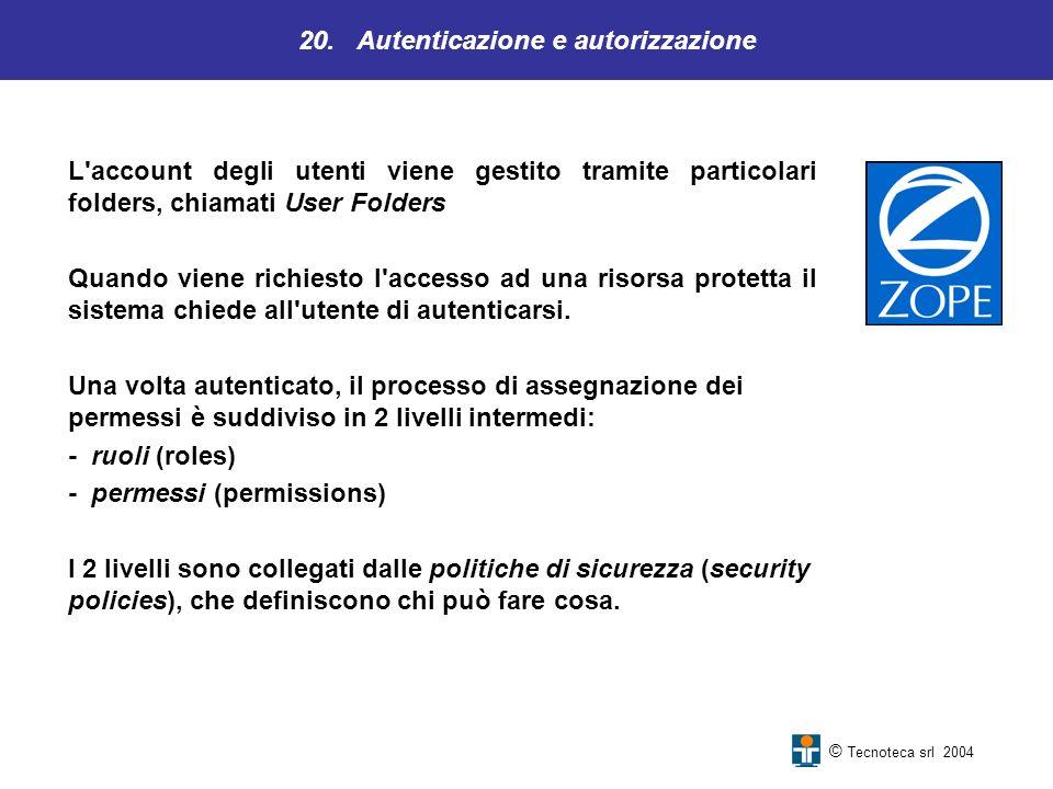 20. Autenticazione e autorizzazione © Tecnoteca srl 2004 L'account degli utenti viene gestito tramite particolari folders, chiamati User Folders Quand
