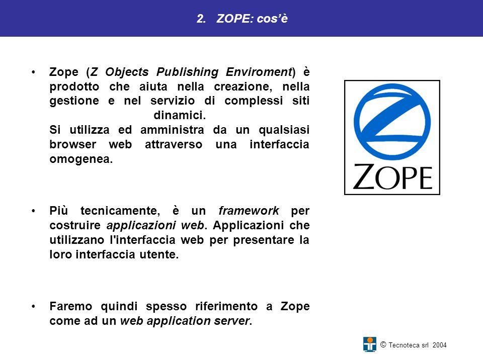 2. ZOPE: cosè Zope (Z Objects Publishing Enviroment) è prodotto che aiuta nella creazione, nella gestione e nel servizio di complessi siti dinamici. S