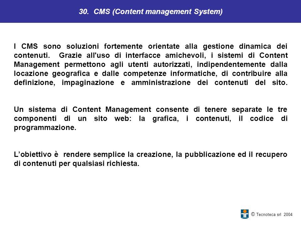 30. CMS (Content management System) © Tecnoteca srl 2004 I CMS sono soluzioni fortemente orientate alla gestione dinamica dei contenuti. Grazie all'us
