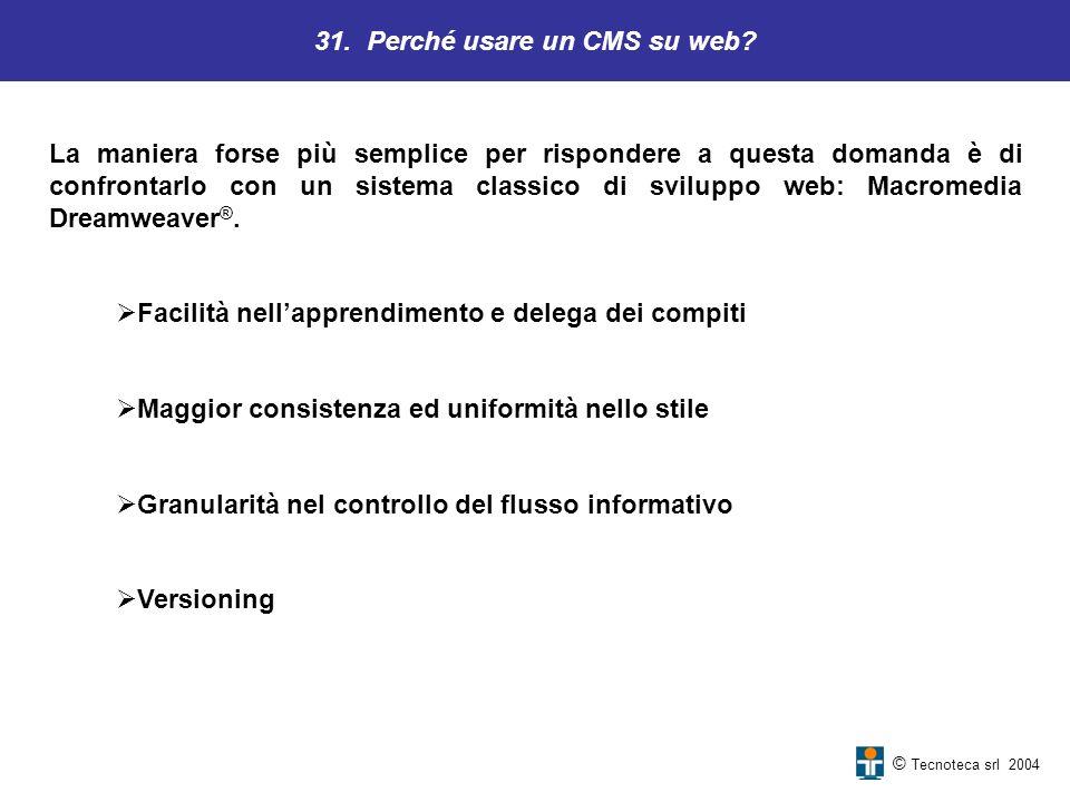 31. Perché usare un CMS su web? © Tecnoteca srl 2004 La maniera forse più semplice per rispondere a questa domanda è di confrontarlo con un sistema cl