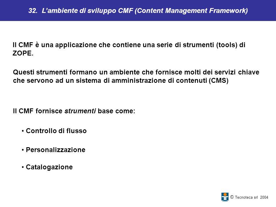 32. Lambiente di sviluppo CMF (Content Management Framework) Il CMF è una applicazione che contiene una serie di strumenti (tools) di ZOPE. Questi str
