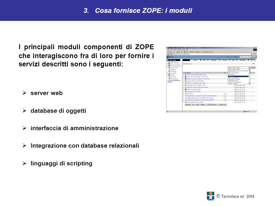 3. Cosa fornisce ZOPE: i moduli I principali moduli componenti di ZOPE che interagiscono fra di loro per fornire i servizi descritti sono i seguenti: