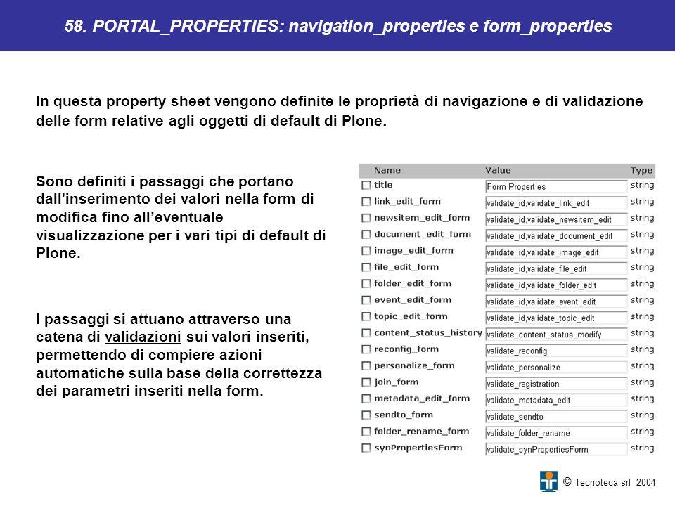 © Tecnoteca srl 2004 In questa property sheet vengono definite le proprietà di navigazione e di validazione delle form relative agli oggetti di defaul