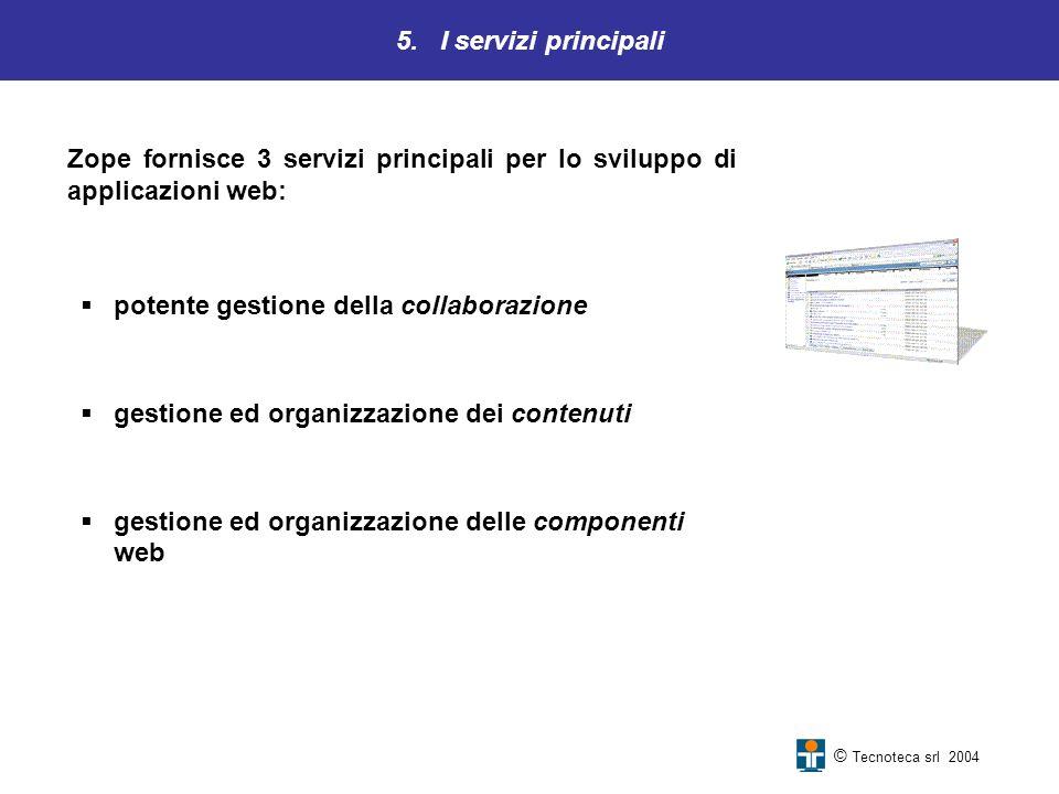 5. I servizi principali Zope fornisce 3 servizi principali per lo sviluppo di applicazioni web: potente gestione della collaborazione gestione ed orga