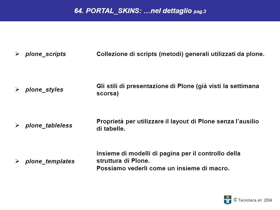 64. PORTAL_SKINS: …nel dettaglio pag.3 Proprietà per utilizzare il layout di Plone senza lausilio di tabelle. Insieme di modelli di pagina per il cont