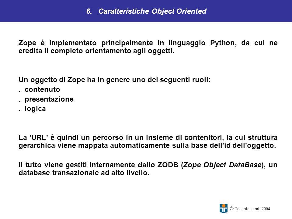 6. Caratteristiche Object Oriented Zope è implementato principalmente in linguaggio Python, da cui ne eredita il completo orientamento agli oggetti. U