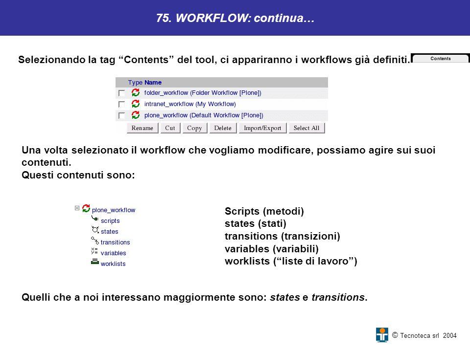 © Tecnoteca srl 2004 75. WORKFLOW: continua… Selezionando la tag Contents del tool, ci appariranno i workflows già definiti. Una volta selezionato il