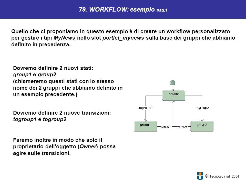 © Tecnoteca srl 2004 79. WORKFLOW: esempio pag.1 Quello che ci proponiamo in questo esempio è di creare un workflow personalizzato per gestire i tipi