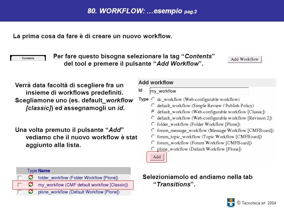 © Tecnoteca srl 2004 80. WORKFLOW: …esempio pag.2 La prima cosa da fare è di creare un nuovo workflow. Verrà data facoltà di scegliere fra un insieme