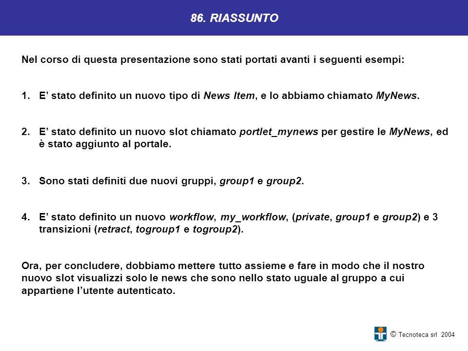 © Tecnoteca srl 2004 86. RIASSUNTO Nel corso di questa presentazione sono stati portati avanti i seguenti esempi: 2.E stato definito un nuovo slot chi