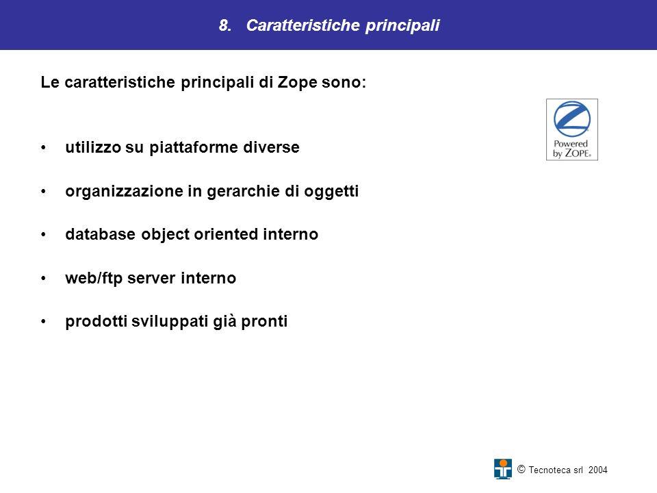 8. Caratteristiche principali Le caratteristiche principali di Zope sono: utilizzo su piattaforme diverse organizzazione in gerarchie di oggetti datab