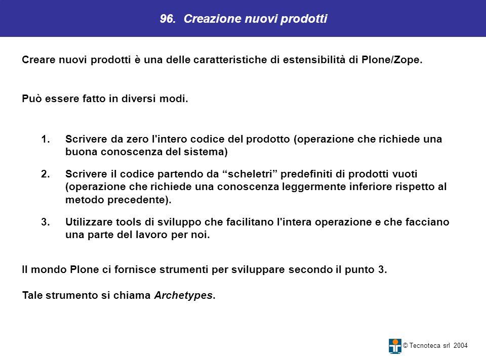 96. Creazione nuovi prodotti © Tecnoteca srl 2004 1.Scrivere da zero l'intero codice del prodotto (operazione che richiede una buona conoscenza del si