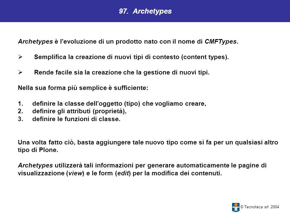 97. Archetypes © Tecnoteca srl 2004 Archetypes è l'evoluzione di un prodotto nato con il nome di CMFTypes. Semplifica la creazione di nuovi tipi di co