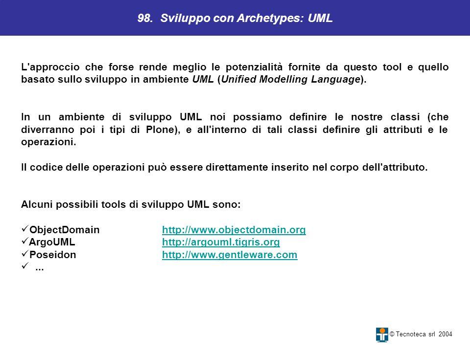 98. Sviluppo con Archetypes: UML © Tecnoteca srl 2004 L'approccio che forse rende meglio le potenzialità fornite da questo tool e quello basato sullo