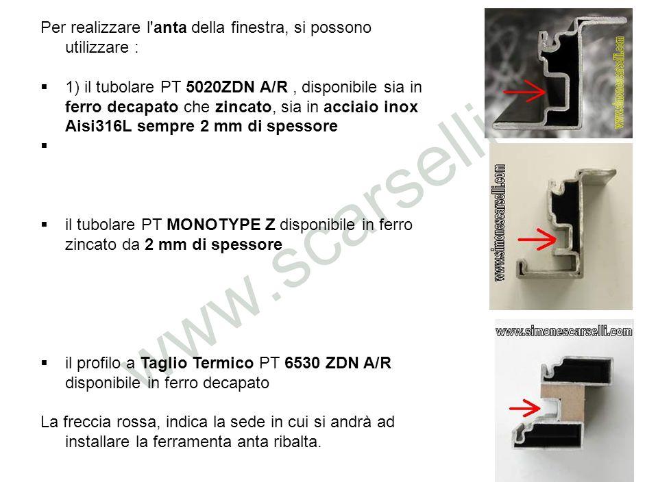Per realizzare l'anta della finestra, si possono utilizzare : 1) il tubolare PT 5020ZDN A/R, disponibile sia in ferro decapato che zincato, sia in acc