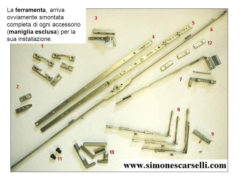 La ferramenta, arriva ovviamente smontata completa di ogni accessorio (maniglia esclusa) per la sua installazione.