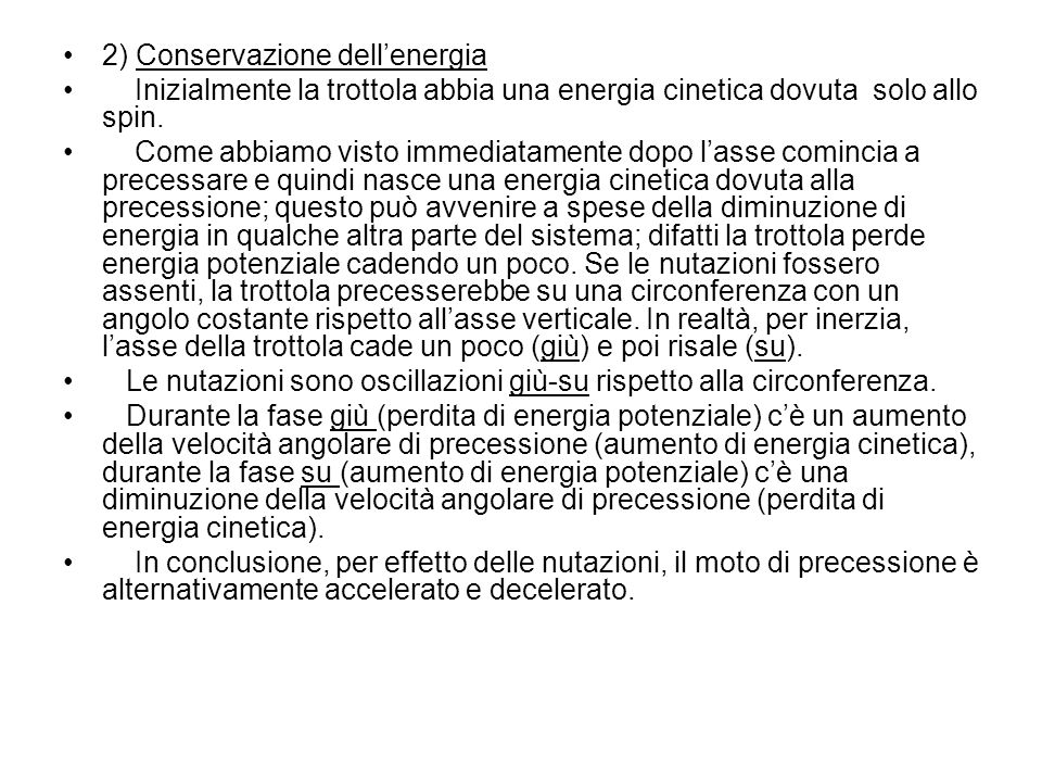 2) Conservazione dellenergia Inizialmente la trottola abbia una energia cinetica dovuta solo allo spin. Come abbiamo visto immediatamente dopo lasse c