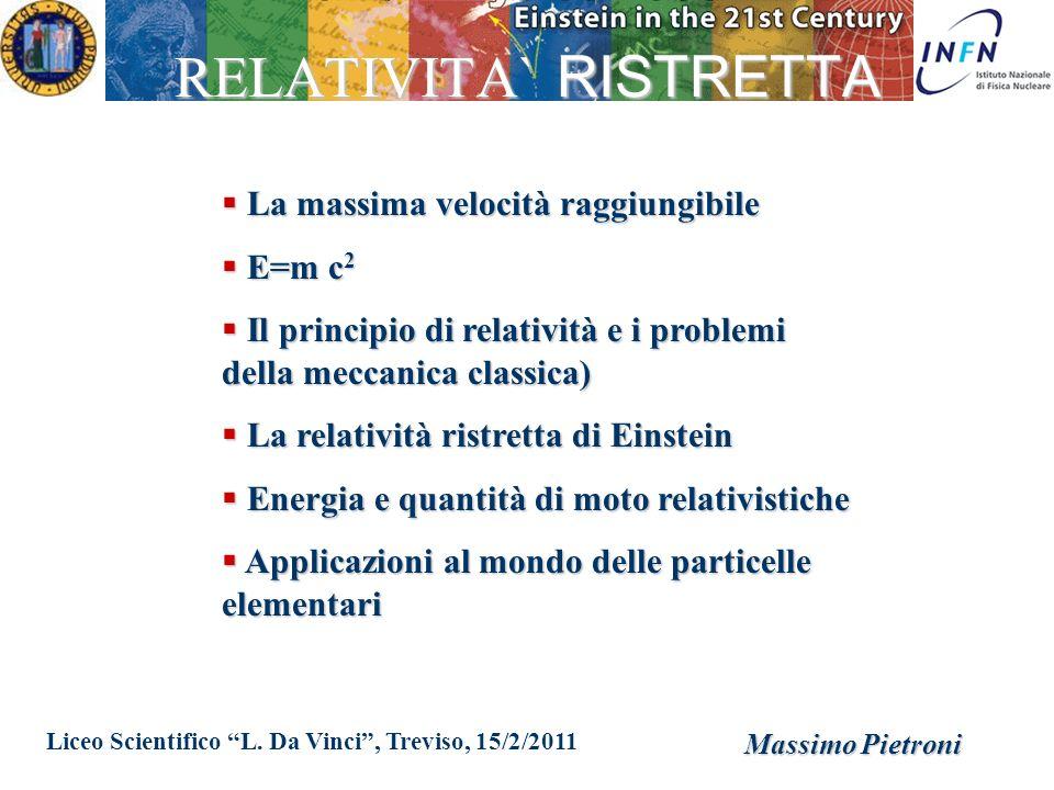 Liceo Scientifico L. Da Vinci, Treviso, 15/2/2011 Massimo Pietroni RELATIVITA` RISTRETTA La massima velocità raggiungibile La massima velocità raggiun
