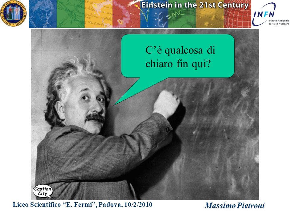 Liceo Scientifico E. Fermi, Padova, 10/2/2010 Massimo Pietroni Cè qualcosa di chiaro fin qui?