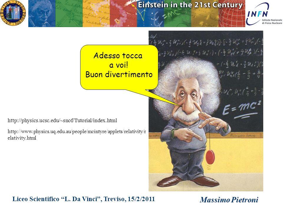 Liceo Scientifico L. Da Vinci, Treviso, 15/2/2011 Massimo Pietroni Adesso tocca a voi! Buon divertimento http://physics.ucsc.edu/~snof/Tutorial/index.