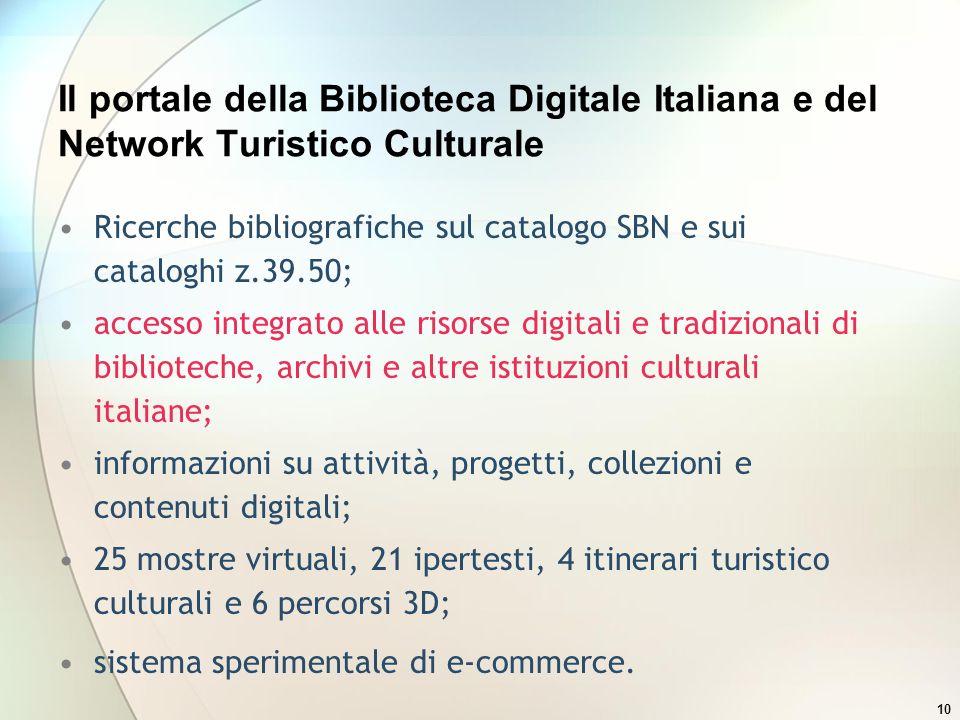 10 Il portale della Biblioteca Digitale Italiana e del Network Turistico Culturale Ricerche bibliografiche sul catalogo SBN e sui cataloghi z.39.50; a